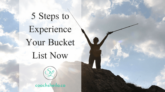 5 Steps To Experience Your Bucket List Now
